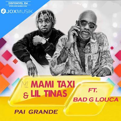 Mami Taxy e Lil Tinas ft Bad G Louca - Pai Grande