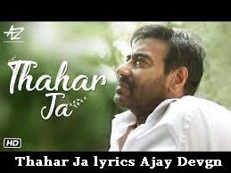 Thahar Ja lyrics Ajay Devgn