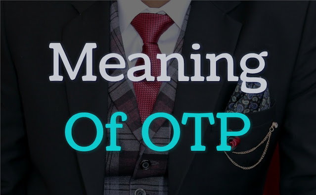 OTP meaning in bank What does OTP Mean
