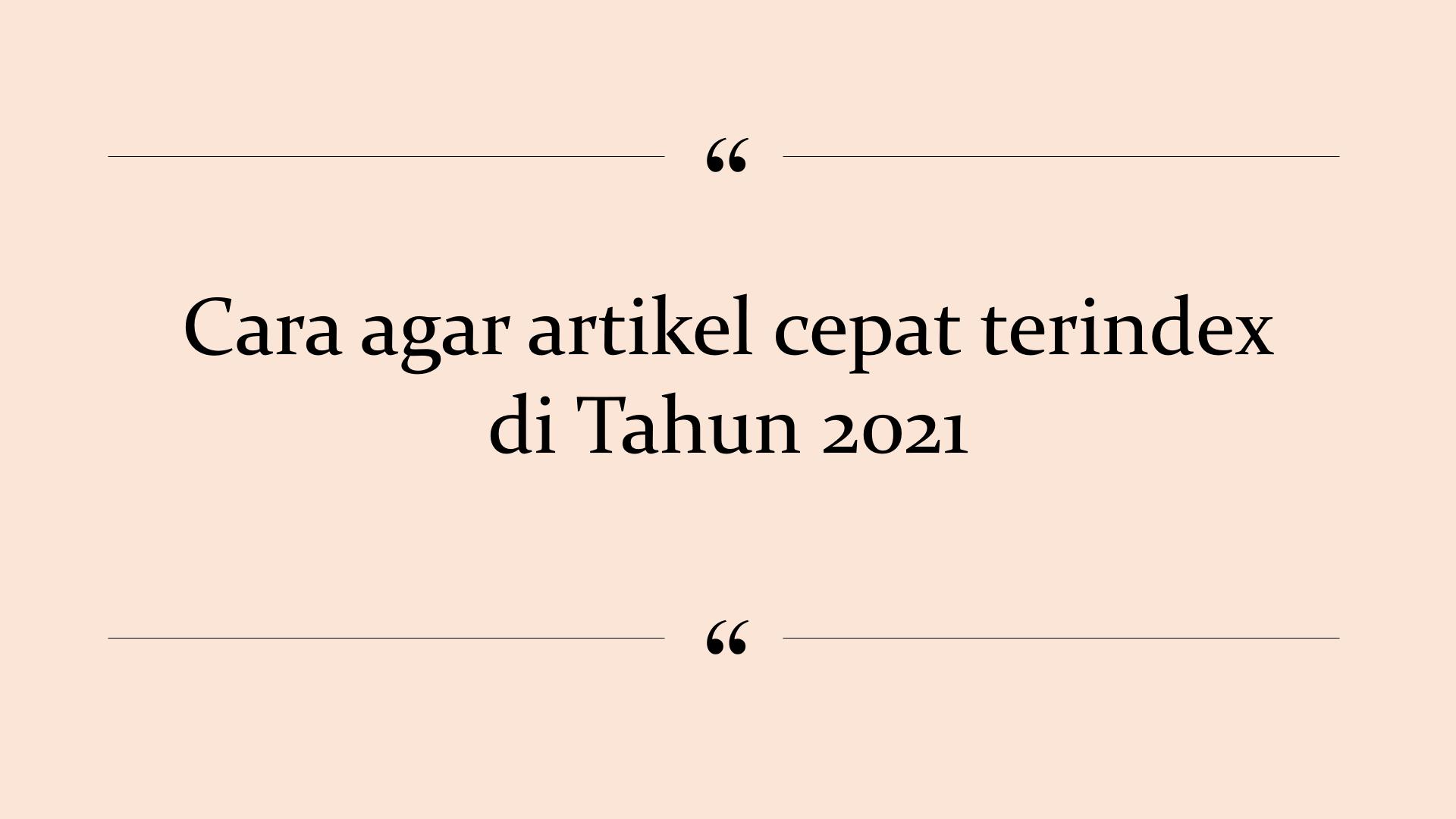 Cara terbaru agar artikel cepat terindex tahun 2021