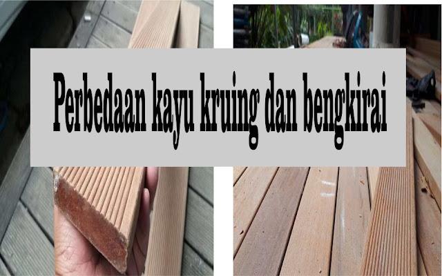 Perbedaan kayu kruing dan bengkirai