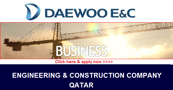 DAEWOO ENGINEERING & CONSTRUCTION COMPANY | QATAR | Job Vacancies
