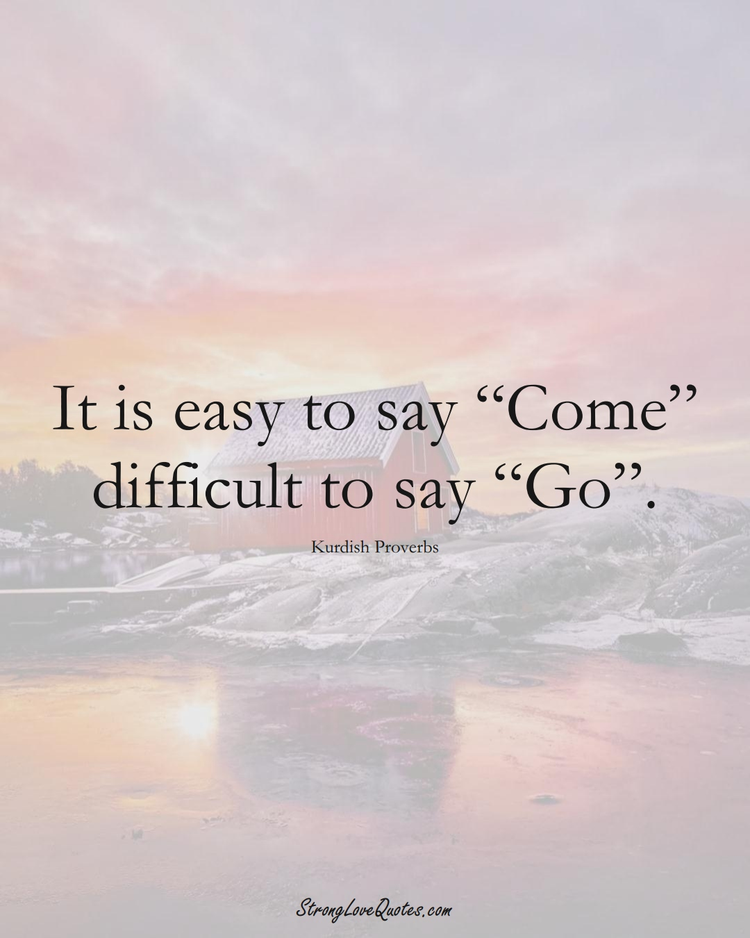 """It is easy to say """"Come"""" difficult to say """"Go"""". (Kurdish Sayings);  #aVarietyofCulturesSayings"""
