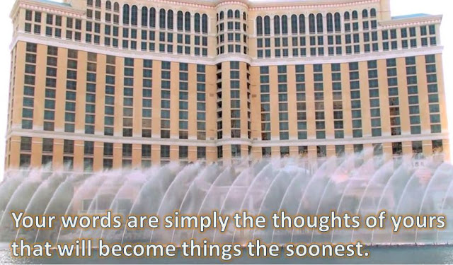 Your words are simply the thoughts of yours that will become things the soonest.