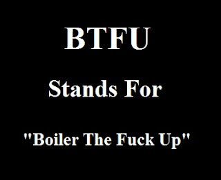 BTFU stands for Boiler The Fuck Up