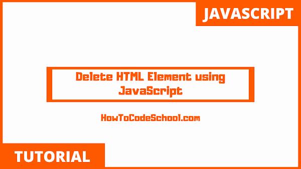 Delete HTML Element using JavaScript