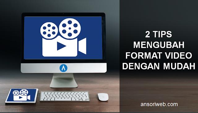 2 Tips Mengubah Format Video Dengan Mudah