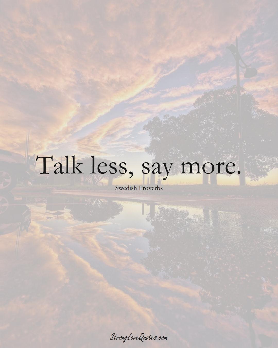 Talk less, say more. (Swedish Sayings);  #EuropeanSayings