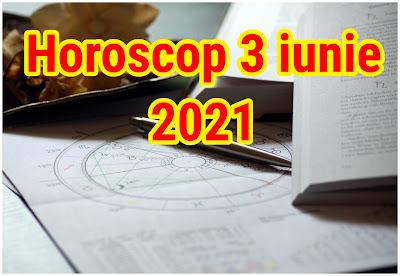 Horoscopul zilei de joi, 3 iunie 2021
