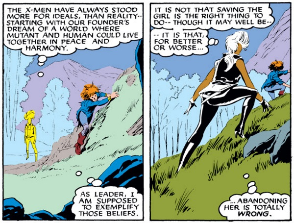 Two panels of Storm climbing a hill in company with a red-haired white woman. Across both panels, Storm thinks, 'The X-Men have always stood more for deals, than reality--starting with our founder's dream of a world where mutant and human could live together in peace and harmony. As leader, I am supposed to exemplify those beliefs. It is not that saving the girl is the right thing to do--though it may well be--it is that for better or for worse... abandoning her is totally wrong.'