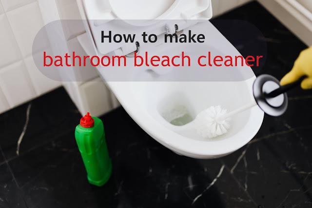 How to make bathroom bleach cleaner