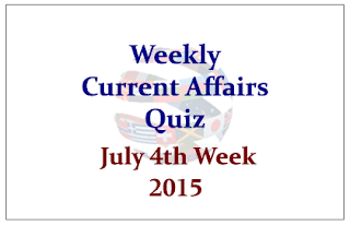 Weekly Current Affairs and GK Quiz- July 4th Week 2015