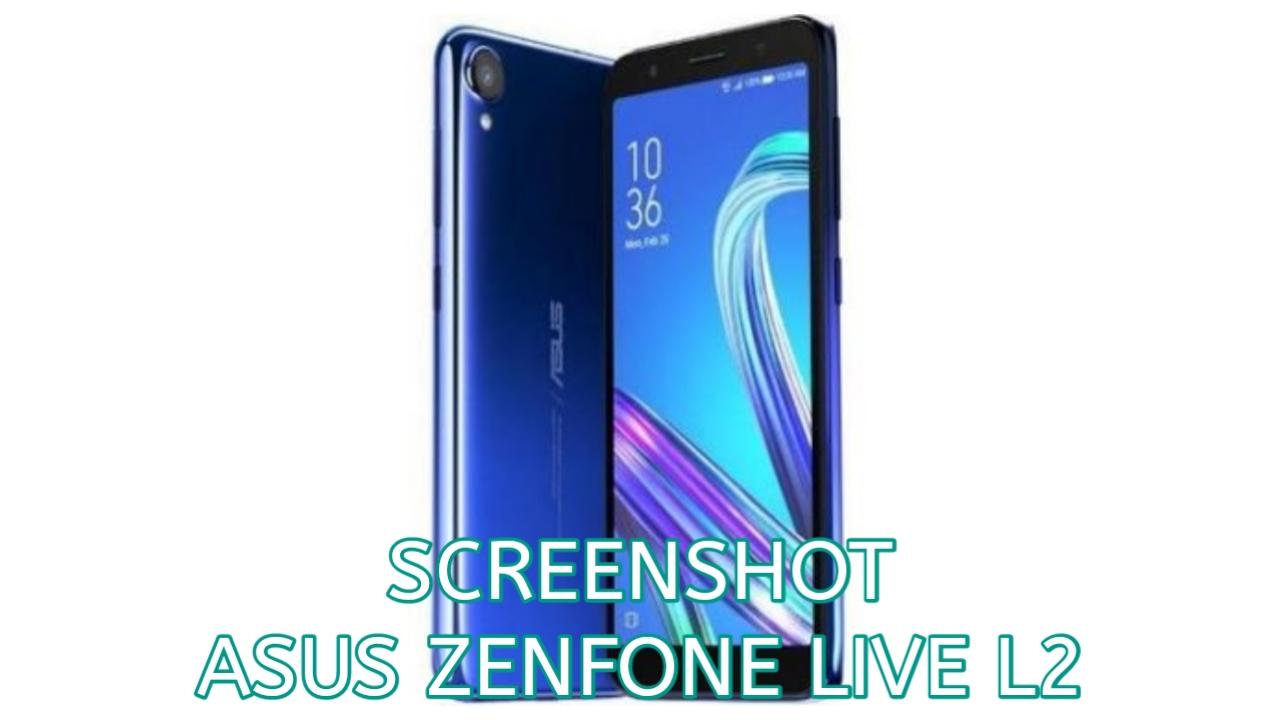 Cara Screenshot Asus Zenfone Live (L2)
