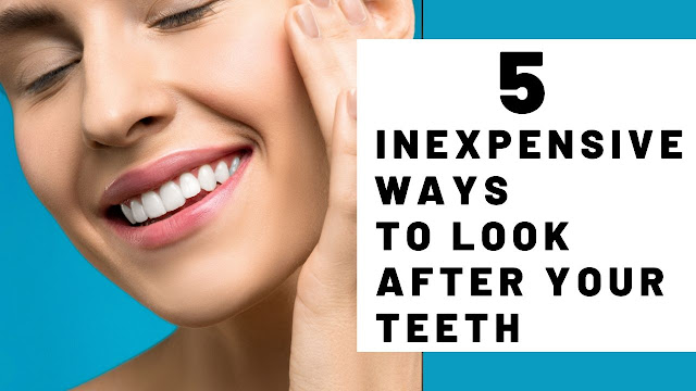 5 Inexpensive Ways To Look After Your Teeth