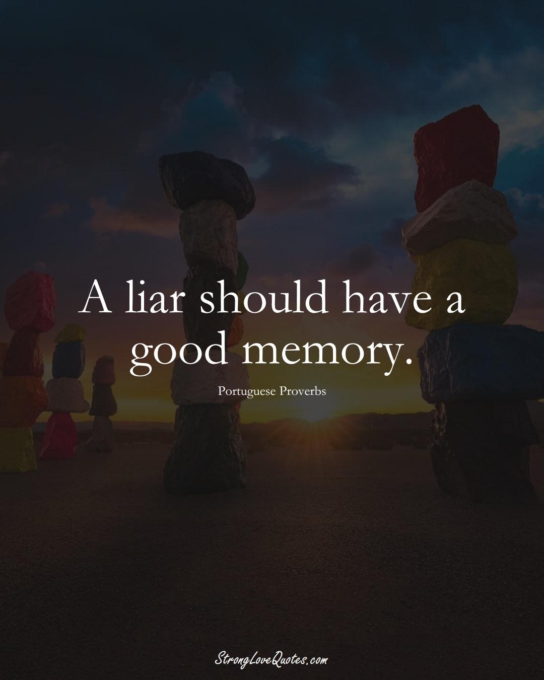 A liar should have a good memory. (Portuguese Sayings);  #EuropeanSayings