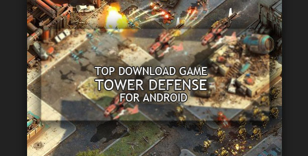 Koleksi Game Tower Defense Terbaik di Platform Android