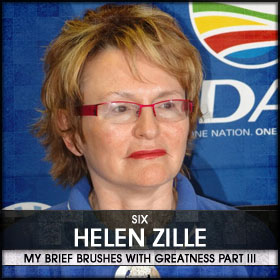 My Brief Brushes With Greatness Part III: 06. Helen Zille