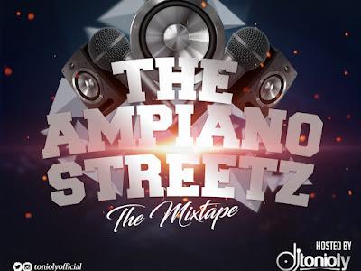 DOWNLOAD MIXTAPE: Dj Tonioly - The Amapiano Streetz