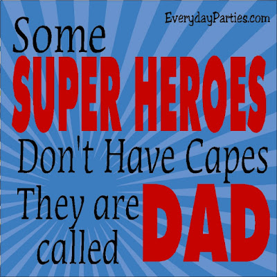 Some Super Heroes don't have capes, they are called Dad.  Share this printable quote with the dad in your life now.
