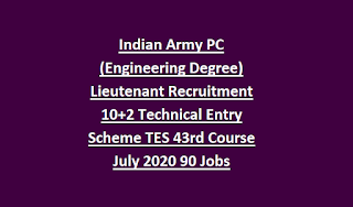 Indian Army PC (Engineering Degree) Lieutenant Recruitment 10+2 Technical Entry Scheme TES 43rd Course July 2020 90 Jobs