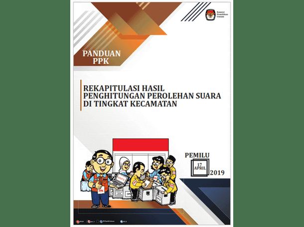 Buku Panduan PEMILU 2019 untuk PPK (Panitia Pemilihan Kecamatan) - Rekapitulasi Penghitungan Suara di Tingkat Kecamatan