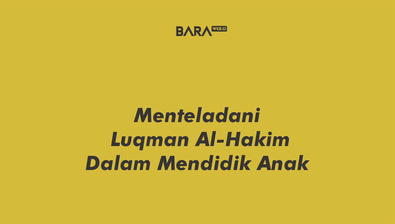 Menteladani Luqman Al-Hakim Dalam Mendidik Anak