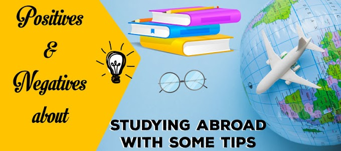 Positives and Negatives About Studying Abroad With Some Tips