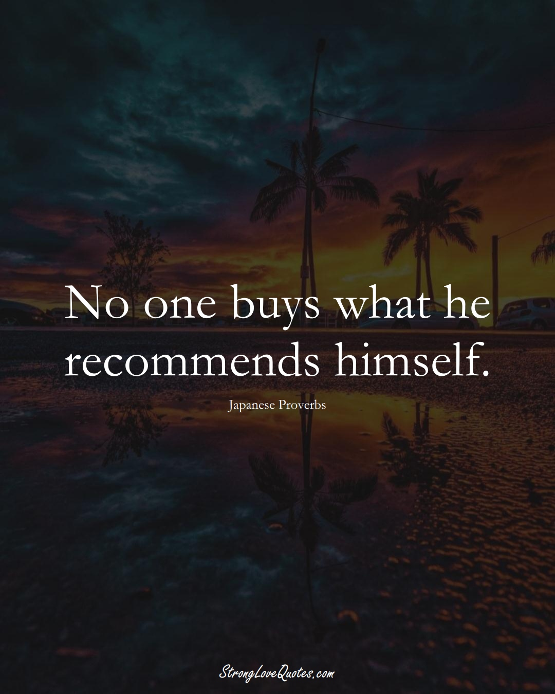 No one buys what he recommends himself. (Japanese Sayings);  #AsianSayings