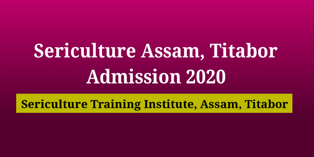 Sericulture Assam, Titabor Admission 2020