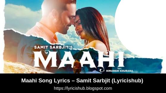 Maahi Song Lyrics – Samit Sarbjit | Himanshi Khurana | Hargun Kaur | Bawa Gulzar (Lyricishub)