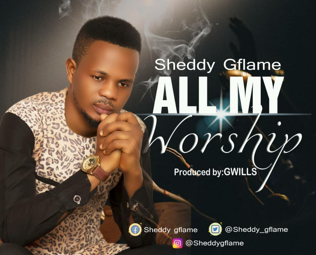 Sheddy Gflame - All My Worship Mp3