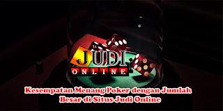 Kesempatan Menang Poker dengan Jumlah  Besar di Situs Judi Online