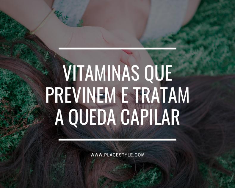 Vitaminas que previnem e tratam a queda capilar