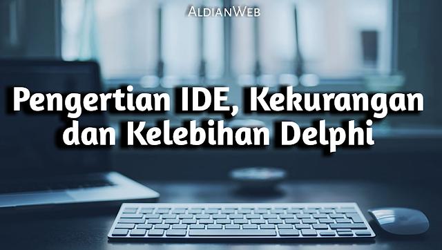 Pengertian IDE : Kekurangan dan Kelebihan Delphi
