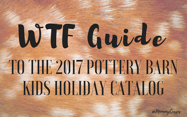 Mommy Cusses WTF Guide to the 2017 Pottery Barn Kids Holiday Catalog