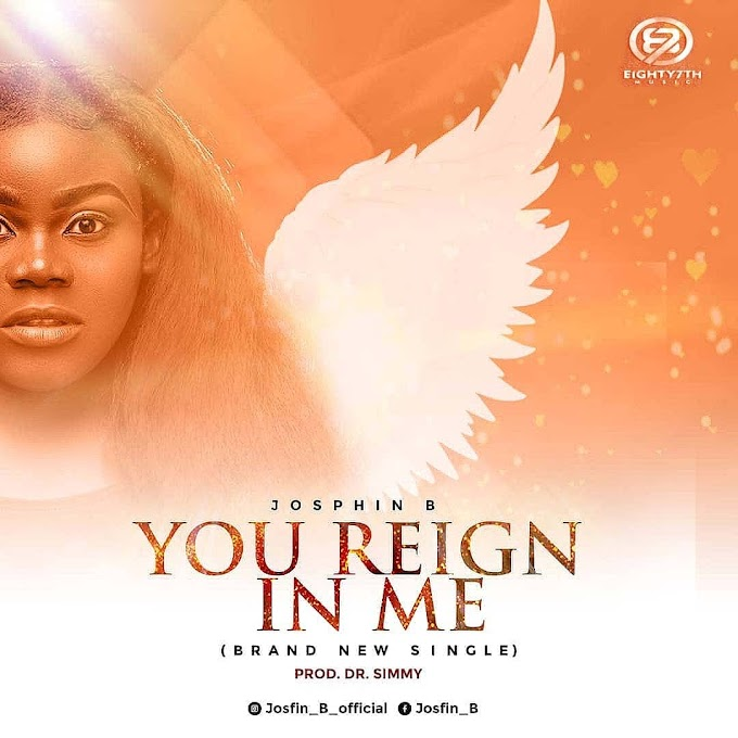 MUSIC: Josfin B - You Reign In Me ( Prod by Dr Simmy ) @official_josfin_b @eighty7th