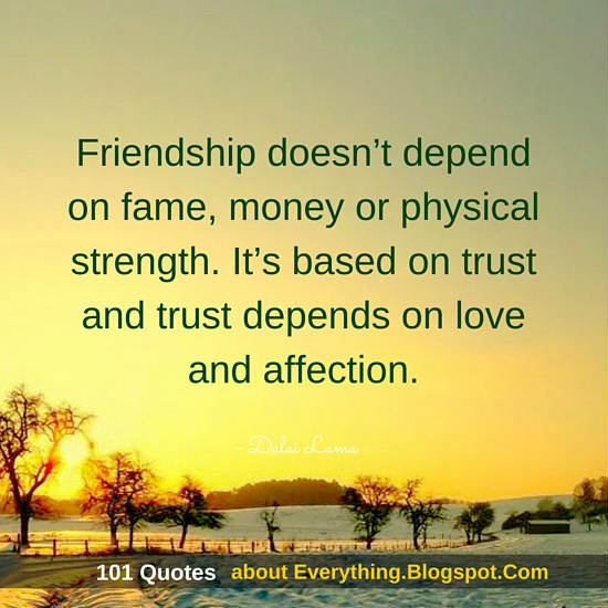 Friendship Doesnu0027t Depend On Fame, Money Or Physical Strength   Dalai Lama  Quote