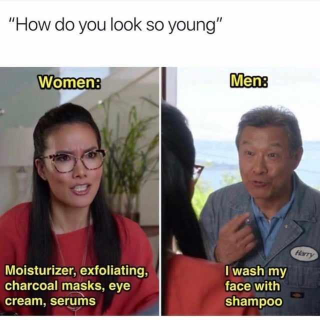 "Meme - ""How do you look so young"" Women Men Harry Moisturizer, exfoliating, charcoal masks, eye cream, serums I wash my face with shampoo"