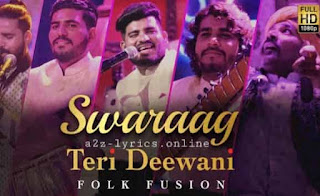 TERI DEEWANI LYRICS- SWARAAG- A2Z Lyrics
