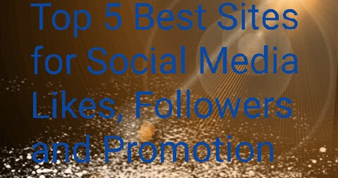Top 5 Best Sites for Social Media Likes, Followers and Promotion