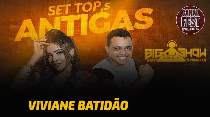 SET DJ BIG SHOW ANTIGAS DA VIVIANE BATIDÃO