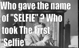 """Who gave the name of """"SELFIE"""" , Who took The First """"Selfie"""""""