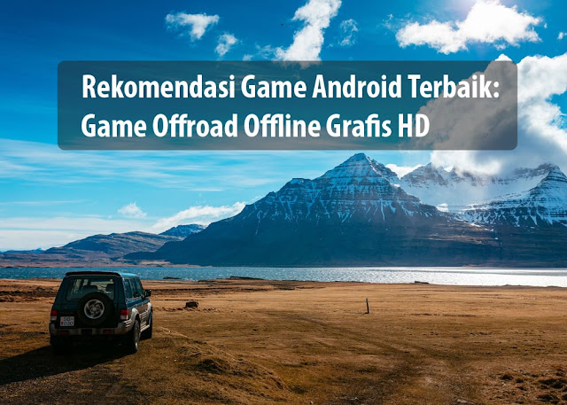 GAME ANDROID TERBAIK: GAME OFFROAD OFFLINE 2020