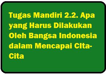 Tugas Mandiri 2 2 Apa Yang Harus Dilakukan Oleh Bangsa Indonesia Dalam Mencapai Cita Cita Operator Sekolah