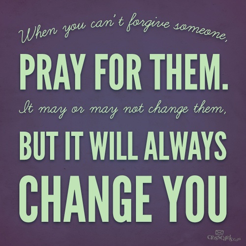 When You Cant Forgive Someone Pray For Them It May Or May Not