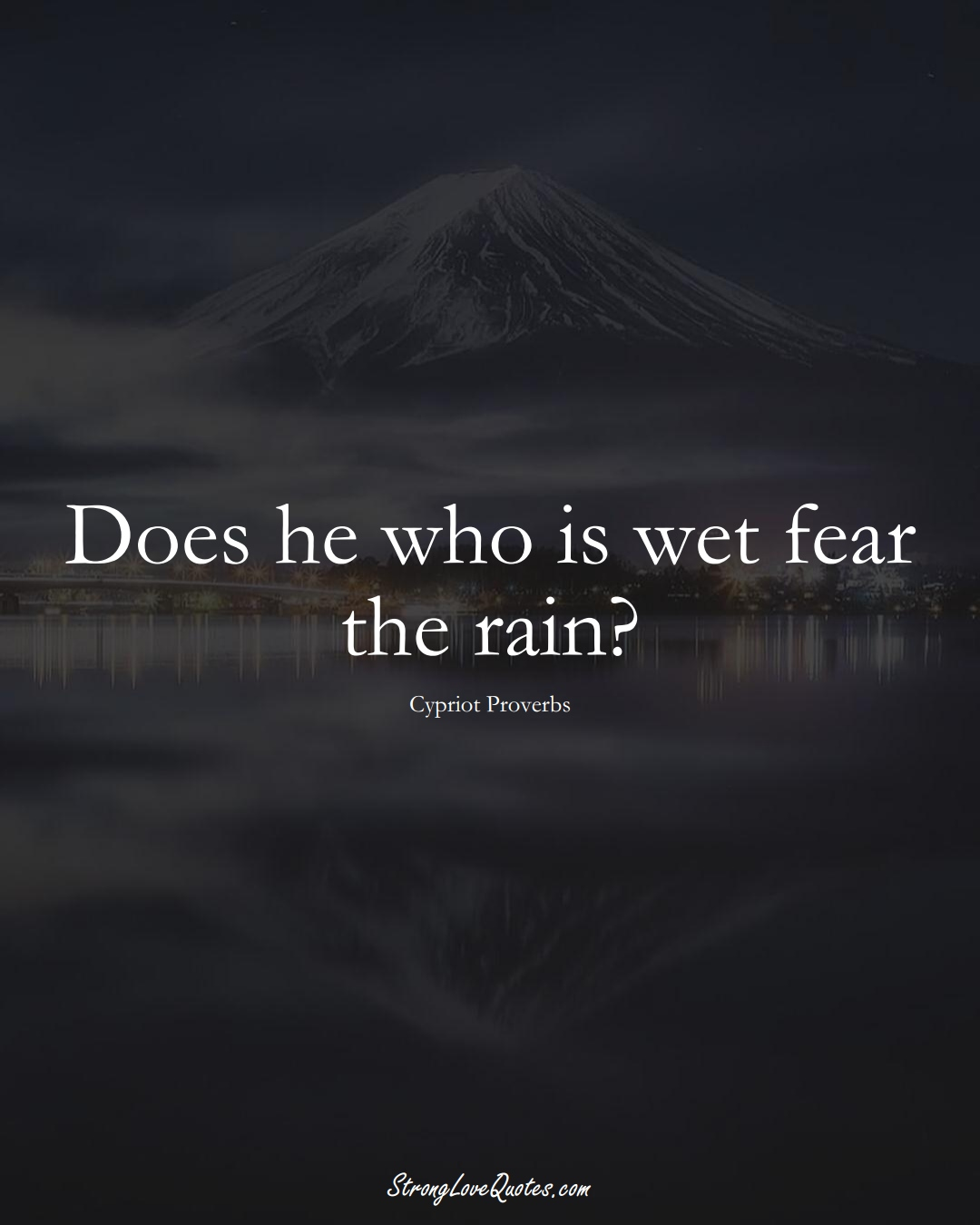 Does he who is wet fear the rain? (Cypriot Sayings);  #MiddleEasternSayings