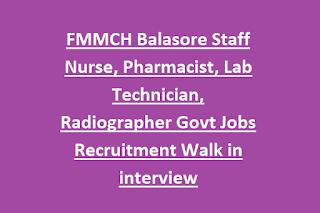 FMMCH Balasore Staff Nurse, Pharmacist, Lab Technician, Radiographer Govt Jobs Recruitment Walk in interview
