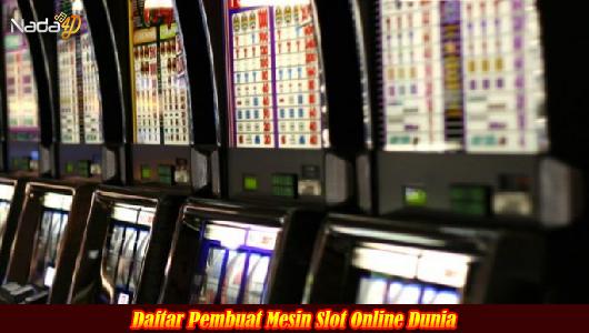 Daftar Pembuat Mesin Slot Online Dunia