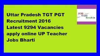 Uttar Pradesh TGT PGT Recruitment 2016 Latest 9294 Vacancies apply online UP Teacher Jobs Bharti