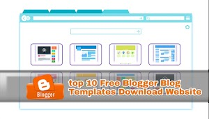 Blogger Templates Free Download Top 10 Website